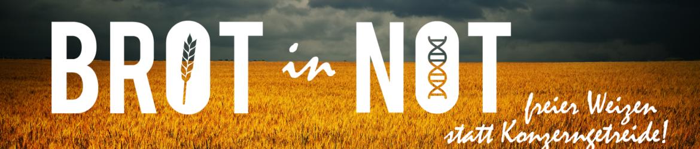 Brot in Not - freier Weizen statt Konzerngetreide!